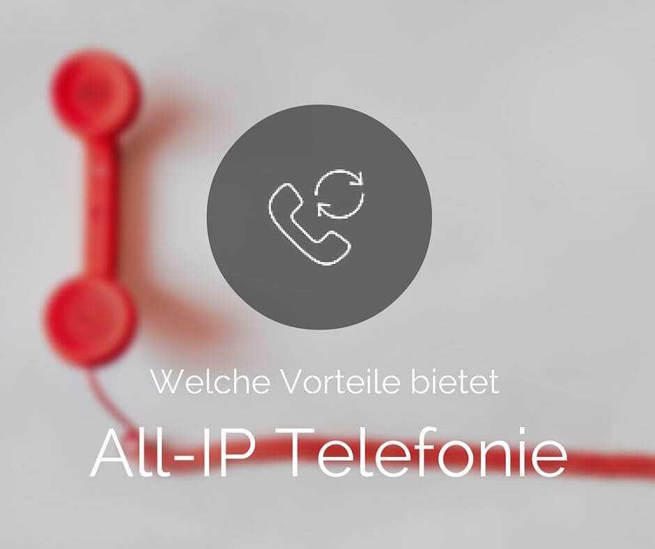 Vorteile der Internet oder All-IP Telefonie