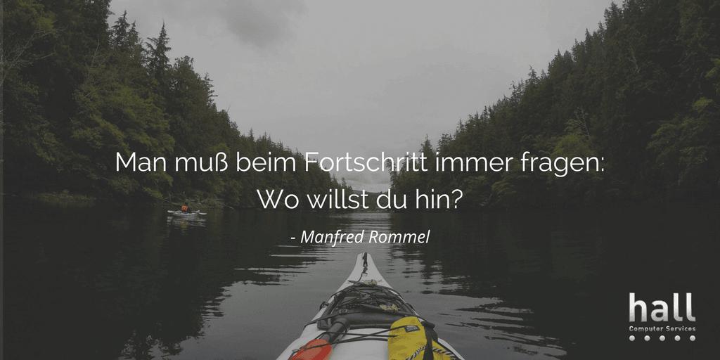 Zitat von Manfred Rommel: Man muss beim Fortschritt immer fragen: Wo will ich hin?