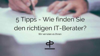 Den richtigen IT-Berater zu finden ist nicht einfach ohne diese 5 Tipps.
