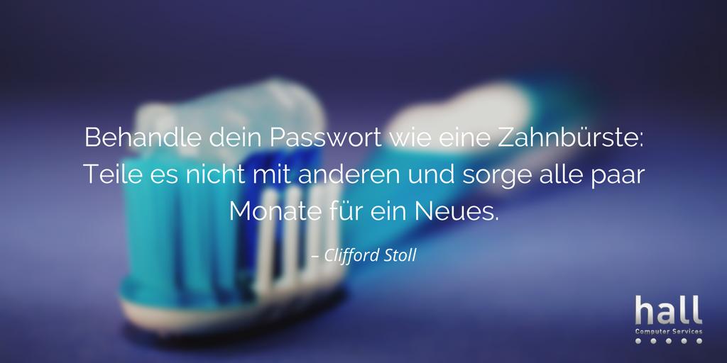 Passwörter sind wie Zahnbürsten